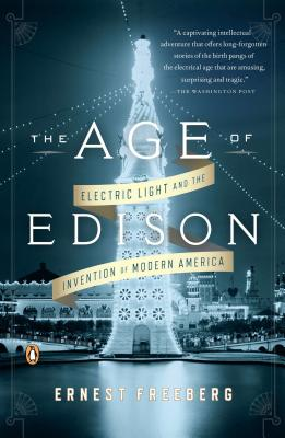The Age of Edison: Electric Light and the Invention of Modern America - Freeberg, Ernest