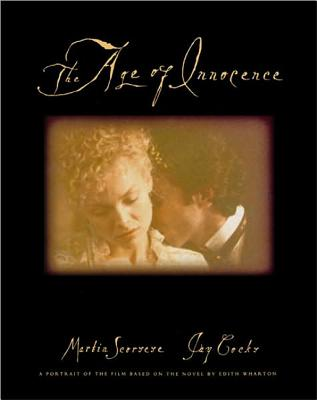 The Age of Innocence: A Portrait of the Film Based on the Novel by Edith Wharton - Scorsese, Martin, Professor, and Cocks, Jay