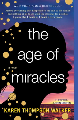 The Age of Miracles - Walker, Karen Thompson