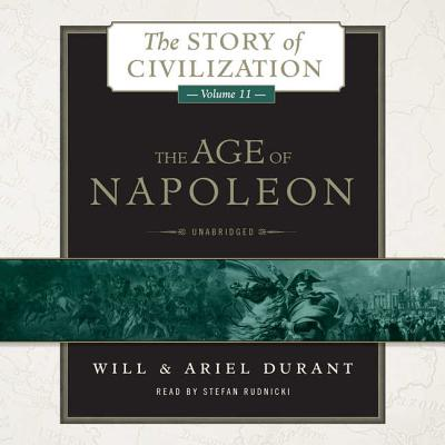 The Age of Napoleon: A History of European Civilization from 1789 to 1815 - Durant, Will, and Durant, Ariel, and Rudnicki, Stefan (Read by)