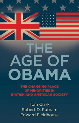 The Age of Obama: The Changing Place of Minorities in British and American Society - Clark, Tom, and Putnam, Robert D, and Fieldhouse, Edward