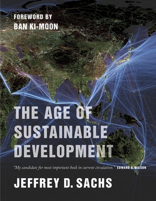 The Age of Sustainable Development - Sachs, Jeffrey D, and Ki-moon, Ban (Foreword by)