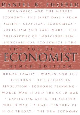 The Age of the Economist - Fusfeld, Daniel R, Professor, PhD