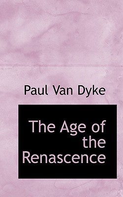 The Age of the Renascence - Dyke, Paul Van