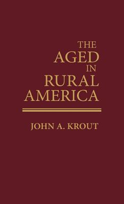 The Aged in Rural America - Krout, John, PhD