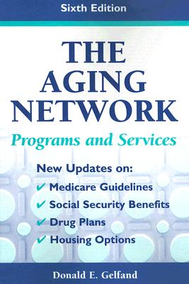 The Aging Network: Programs and Services - Gelfand, Donald E, PhD (Editor)