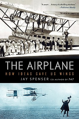 The Airplane: How Ideas Gave Us Wings - Spenser, Jay