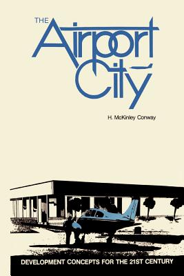 The Airport City: Development Concepts for the 21st Century - Conway, H McKinley