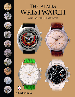 The Alarm Wristwatch: The History of an Undervalued Feature - Horlbeck, Michael Philip
