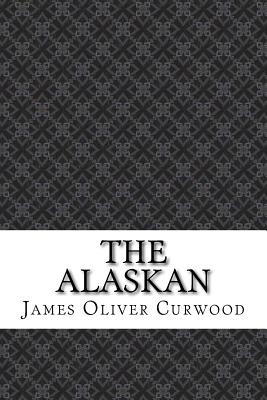 The Alaskan - Curwood, James Oliver