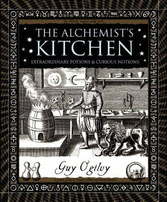 The -Alchemist's Kitchen: Extraordinary Potions & Curious Notions - Ogilvy, Guy