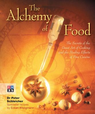 The Alchemy of Food - Schleicher, Peter, and Witzigmann, Eckart