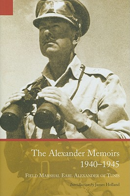 The Alexander Memoirs, 1940-1945 - Earl Alexander of Tunis, and Holland, James (Introduction by)