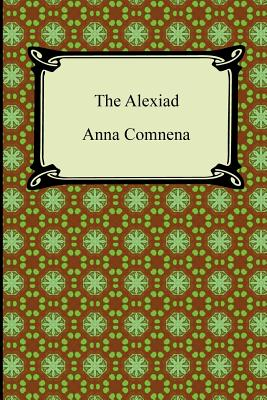 The Alexiad - Comnena, Anna, and Dawes, Elizabeth A S, Professor (Translated by)