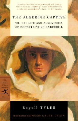 The Algerine Captive: Or, the Life and Adventures of Doctor Updike Underhill - Tyler, Royall, and Crain, Caleb (Notes by)