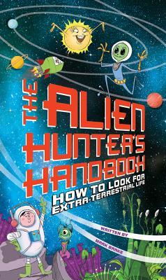The Alien Hunter's Handbook: How to Look for Extraterrestrial Life - Brake, Mark, Professor