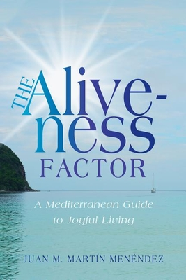 The Aliveness Factor: A Mediterranean Guide to Joyful Living - M Martin Menendez, Juan, and Menendez, Juan M Martin