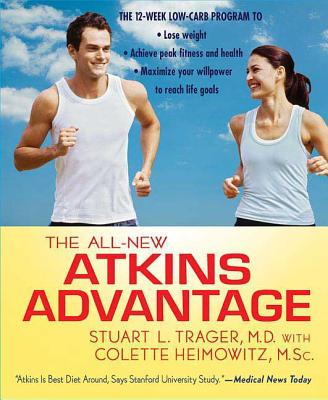 The All-New Atkins Advantage: The 12-Week Low-Carb Program to Lose Weight, Achieve Peak Fitness and Health, and Maximize Your Willpower to Reach Life Goals - Trager, Stuart L, Dr., and Heimowitz, Colette