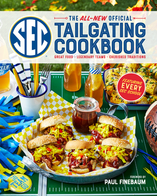 The All-New Official SEC Tailgating Cookbook: Great Food, Legendary Teams, Cherished Traditions - The Editors of Southern Living, and Vanhooser, Cassandra (Text by), and Finebaum, Paul (Foreword by)