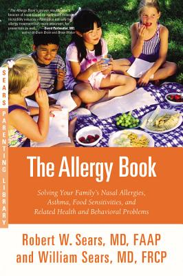 The Allergy Book: Solving Your Family's Nasal Allergies, Asthma, Food Sensitivities, and Related Health and Behavioral Problems - Sears, Robert W, MD, and Sears, William