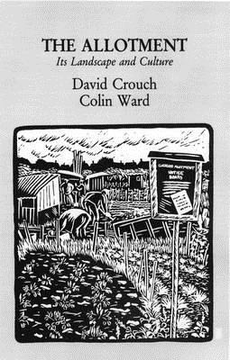 The Allotment: Its Landscape and Culture - Ward, Colin, (Te, and Crouch, David (Contributions by)