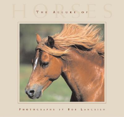 The Allure of Horses - Langrish, Bob (Photographer)