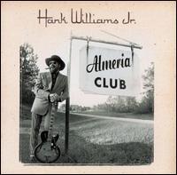 The Almeria Club Recordings - Hank Williams, Jr.