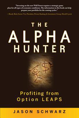 The Alpha Hunter: Profiting from Option Leaps - Schwarz, Jason