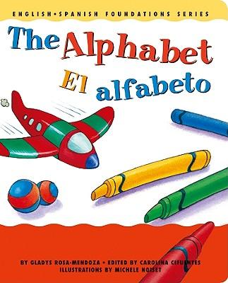The Alphabet/El Alfabeto - Rosa-Mendoza, Gladys, and Cifuentes, Carolina (Editor), and Noiset, Michele (Illustrator)