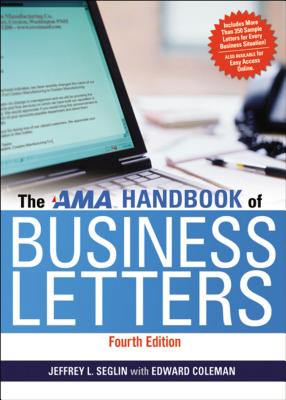 The AMA Handbook of Business Letters - Seglin, Jeffrey, and Coleman, Edward