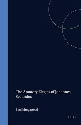 The Amatory Elegies of Johannes Secundus - Murgatroyd, Paul
