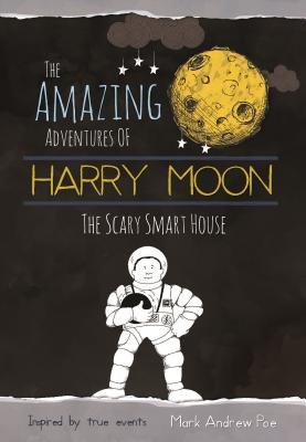 The Amazing Adventures of Harry Moon: The Smart Scary House - Poe, Mark Andrew, and Weidman, Christina