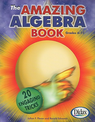 The Amazing Algebra Book, Grades 6-12: 20 Engaging Tricks - Fleron, Julian F