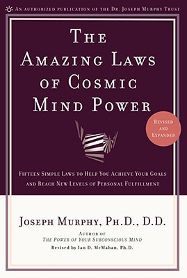 The Amazing Laws of Cosmic Mind Power - Murphy, Joseph, Dr., and McMahan, Ian (Revised by)