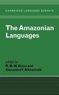 The Amazonian Languages - Dixon, R M (Editor)