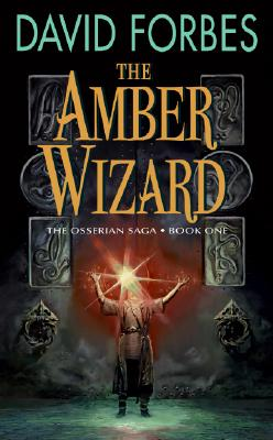 The Amber Wizard: The Osserian Saga: Book One - Forbes, David