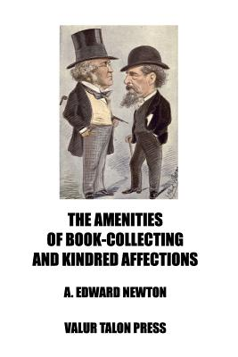The Amenities of Book-Collecting and Kindred Affections - Newton, A Edward