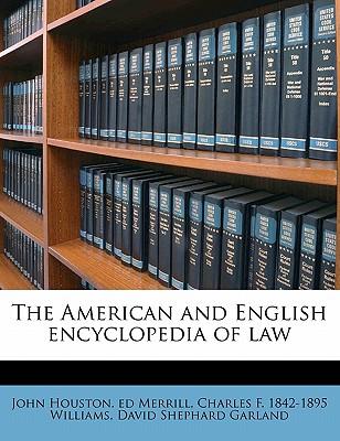 The American and English Encyclopedia of Law - Merrill, John Houston Ed, and Williams, Charles F 1842-1895, and Garland, David Shephard