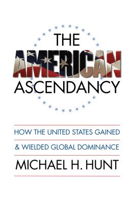 The American Ascendancy: How the United States Gained and Wielded Global Dominance - Hunt, Michael H
