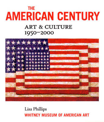 The American Century: Art & Culture 1950-2000 - Phillips, Lisa, and Whitney Museum of American Art