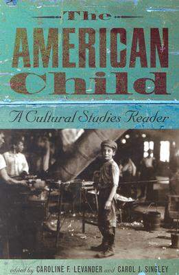 The American Child: A Cultural Studies Reader - Levander, Caroline F (Editor)