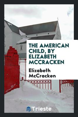 The American Child, by Elizabeth McCracken - McCracken, Elizabeth