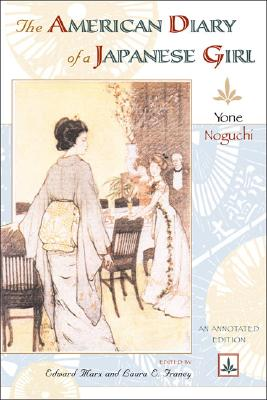 The American Diary of a Japanese Girl: An Annotated Edition - Noguchi, Yone, and Marx, Edward (Editor), and Franey, Laura (Editor)