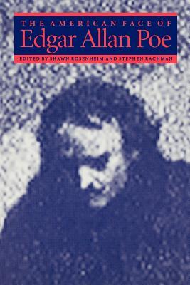 The American Face of Edgar Allan Poe - Rosenheim, Shawn James (Editor), and Rachman, Stephen (Editor)