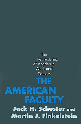 The American Faculty: The Restructuring of Academic Work and Careers - Schuster, Jack H, Professor, and Finkelstein, Martin J, Professor