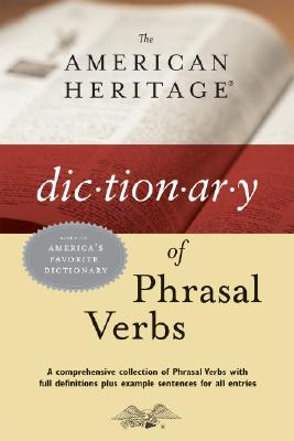 The American Heritage Dictionary of Phrasal Verbs - American Heritage Dictionary (Editor), and The American Heritage Dictionaries, Editors Of (Editor)