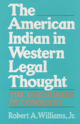 The American Indian in Western Legal Thought: The Discourses of Conquest - Williams, Robert A