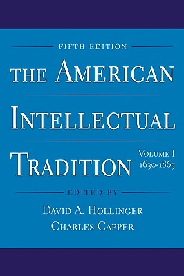 The American Intellectual Tradition: Volume I: 1630-1865 - Hollinger, David A (Editor)