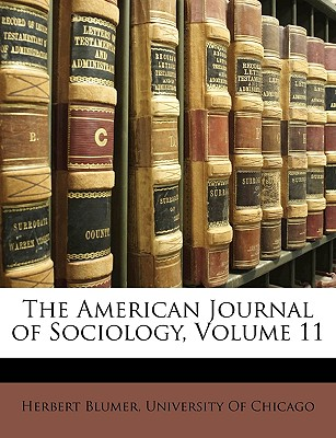 The American Journal of Sociology, Volume 11 - Blumer, Herbert, and University of Chicago, Of Chicago (Creator)