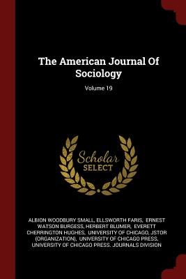 The American Journal of Sociology; Volume 19 - Small, Albion Woodbury